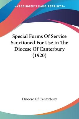 Special Forms of Service Sanctioned for Use in the Diocese of Canterbury (1920)
