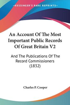 An Account of the Most Important Public Records of Great Britain V2