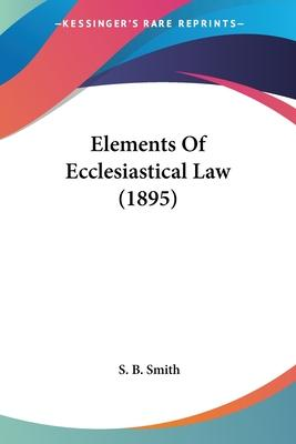 Elements of Ecclesiastical Law (1895)