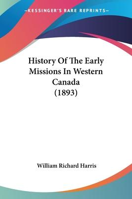History of the Early Missions in Western Canada (1893)