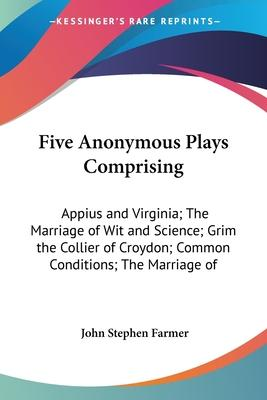 Five Anonymous Plays Comprising