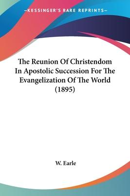 The Reunion of Christendom in Apostolic Succession for the Evangelization of the World (1895)