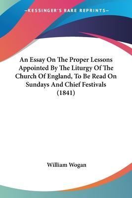 An Essay on the Proper Lessons Appointed by the Liturgy of the Church of England, to Be Read on Sundays and Chief Festivals (1841)