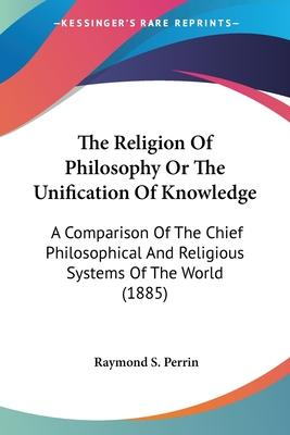 The Religion of Philosophy or the Unification of Knowledge