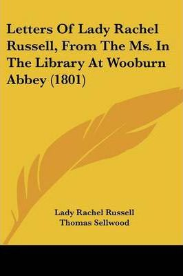 Letters of Lady Rachel Russell, from the Ms. in the Library at Wooburn Abbey (1801)