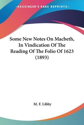 Some New Notes on Macbeth, in Vindication of the Reading of the Folio of 1623 (1893)