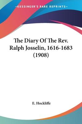 The Diary of the REV. Ralph Josselin, 1616-1683 (1908)