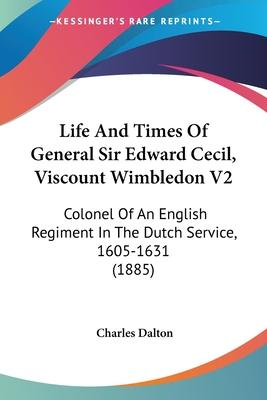 Life and Times of General Sir Edward Cecil, Viscount Wimbledon V2