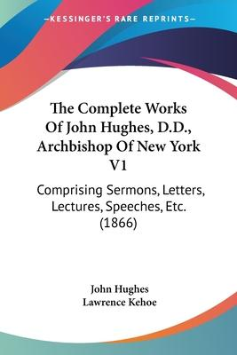 The Complete Works of John Hughes, D.D., Archbishop of New York V1