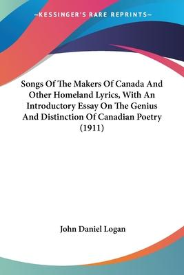 Songs of the Makers of Canada and Other Homeland Lyrics, with an Introductory Essay on the Genius and Distinction of Canadian Poetry (1911)