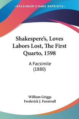 Shakespere's, Loves Labors Lost, the First Quarto, 1598