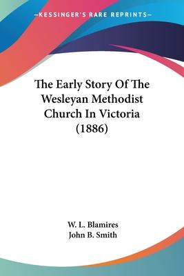 The Early Story of the Wesleyan Methodist Church in Victoria (1886)
