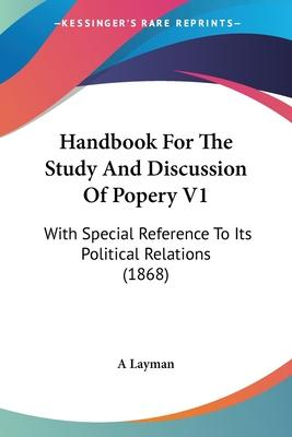 Handbook for the Study and Discussion of Popery V1