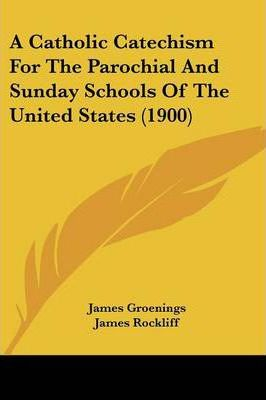 A Catholic Catechism for the Parochial and Sunday Schools of the United States (1900)
