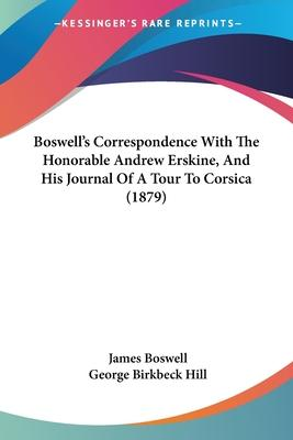 Boswell's Correspondence with the Honorable Andrew Erskine, and His Journal of a Tour to Corsica (1879)