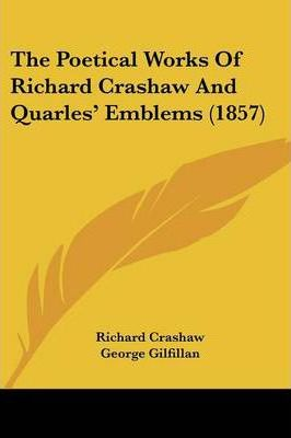 The Poetical Works of Richard Crashaw and Quarles' Emblems (1857)