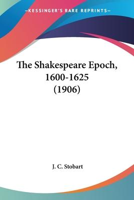 The Shakespeare Epoch, 1600-1625 (1906)