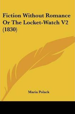 Fiction Without Romance Or The Locket-Watch V2 (1830) Cover Image