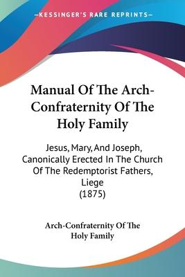 Manual of the Arch-Confraternity of the Holy Family