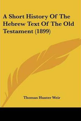 A Short History of the Hebrew Text of the Old Testament (1899)
