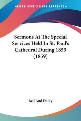 Sermons at the Special Services Held in St. Paul's Cathedral During 1859 (1859)