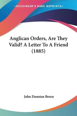 Anglican Orders, Are They Valid? a Letter to a Friend (1885)