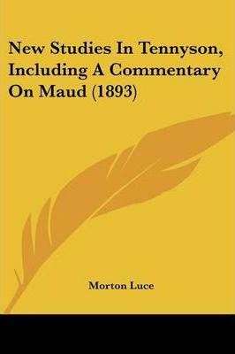 New Studies in Tennyson, Including a Commentary on Maud (1893)