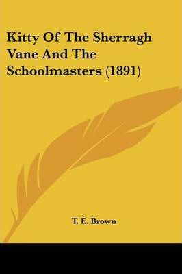 Kitty of the Sherragh Vane and the Schoolmasters (1891)