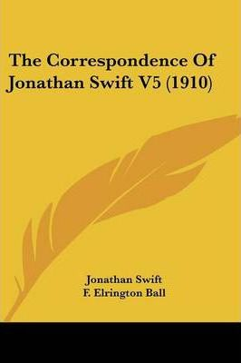 The Correspondence of Jonathan Swift V5 (1910)