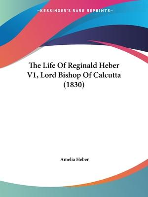 The Life of Reginald Heber V1, Lord Bishop of Calcutta (1830)