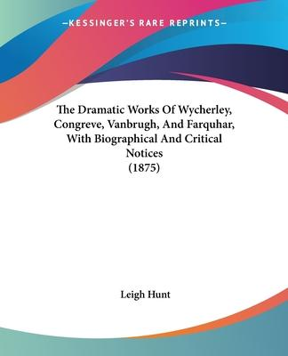 The Dramatic Works of Wycherley, Congreve, Vanbrugh, and Farquhar, with Biographical and Critical Notices (1875)