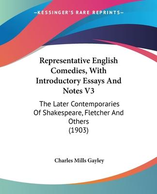 Representative English Comedies, with Introductory Essays and Notes V3
