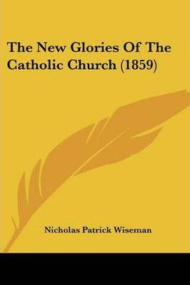 The New Glories of the Catholic Church (1859)