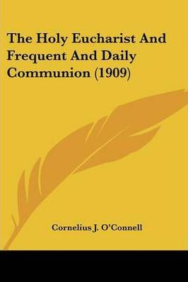 The Holy Eucharist and Frequent and Daily Communion (1909)