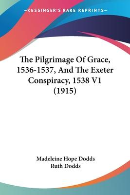The Pilgrimage of Grace, 1536-1537, and the Exeter Conspiracy, 1538 V1 (1915)