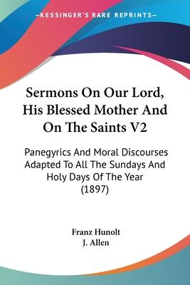 Sermons on Our Lord, His Blessed Mother and on the Saints V2