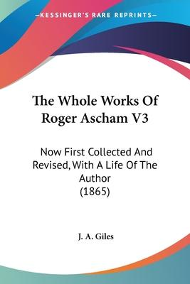 The Whole Works of Roger Ascham V3