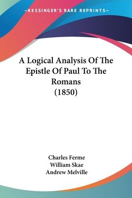 A Logical Analysis of the Epistle of Paul to the Romans (1850)