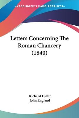 Letters Concerning the Roman Chancery (1840)