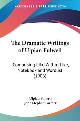 The Dramatic Writings of Ulpian Fulwell