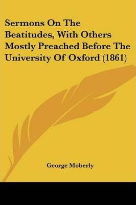 Sermons on the Beatitudes, with Others Mostly Preached Before the University of Oxford (1861)