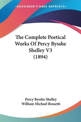 The Complete Poetical Works of Percy Bysshe Shelley V3 (1894)