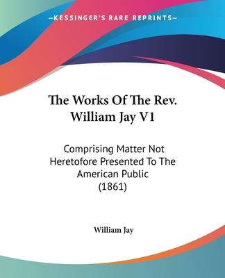 The Works of the REV. William Jay V1