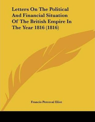 Letters on the Political and Financial Situation of the British Empire in the Year 1816 (1816)