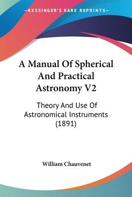 A Manual of Spherical and Practical Astronomy V2