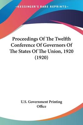 Proceedings of the Twelfth Conference of Governors of the States of the Union, 1920 (1920)