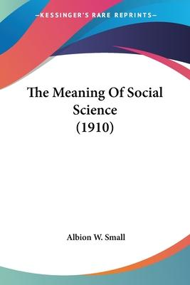 The Meaning of Social Science (1910)