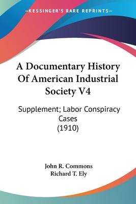 A Documentary History of American Industrial Society V4