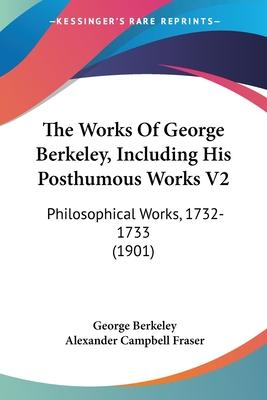 The Works of George Berkeley, Including His Posthumous Works V2