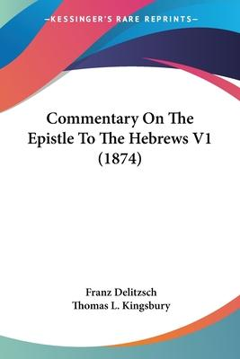 Commentary on the Epistle to the Hebrews V1 (1874)